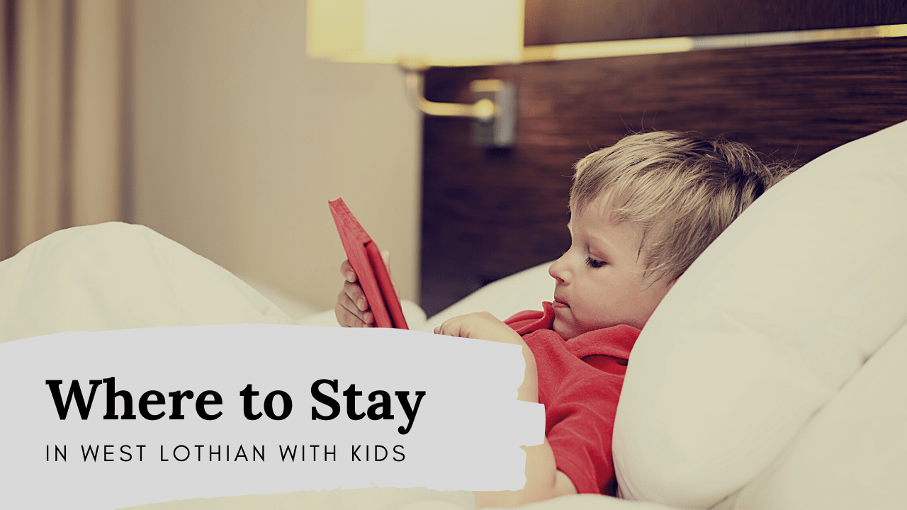 Places to stay with kids in West Lothian